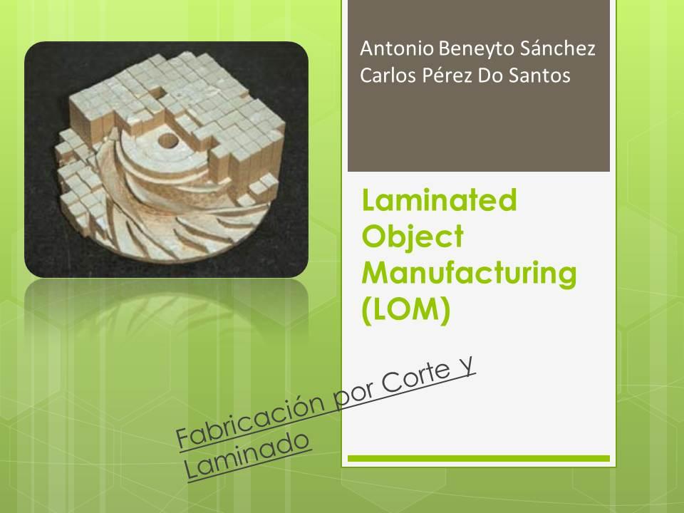 Laminated Object Manufacturing (LOM)_Carlos Pérez y Antonio Beneyto